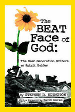 The Beat Face of God: The Beat Generation as Spirit Guides by Stephen...