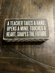 A Teacher Takes A Hand,Opens A Mind Touches A Heart, Shapes The Future Sign