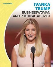 Ivanka Trump: Businesswoman and Political Activist (Hardback or Cased Book)