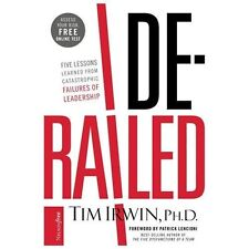Derailed : Five Lessons Learned from Catastrophic Failures of Leadership by...