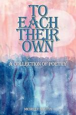 To Each Their Own : A collection of Poetry by Michelle Dalton (2009, Paperback)