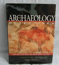 The Archaeology Detectives how we know what we know about the past (hardback)