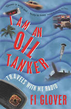 Very Good, I am an Oil Tanker: Travels with My Radio, Glover, Fi, Book
