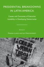 Presidential Breakdowns in Latin America : Causes and Outcomes of Executive...