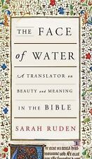 The Face of Water : A Translator on Beauty and Meaning in the Bible by Sarah...