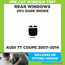 Pre Cut Window Tint - Audi TT Coupe 2007-2014 - 20% Dark Rear