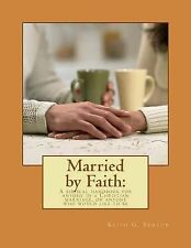 Married by Faith: A biblical handbook for anyone in a Christian marriage, or any