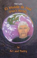 El Mundo de Noé (Noe's World) : In Art and Poetry by Noé Lara (2014, Hardcover)