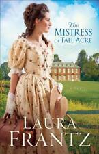 The Ballantyne Legacy: The Mistress of Tall Acre : A Novel 4 by Laura Frantz...