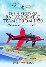 NEW The History of RAF Aerobatic Teams From 1920: Smoke On . . . Go!
