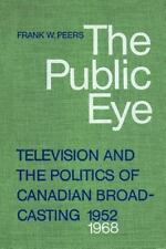 The Public Eye : Television and the Politics of Canadian Broadcasting,...