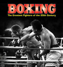 Boxing: The Greatest Fighters of the 20th Century by Chris King