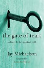 Gate of Tears : Sadness and the Spiritual Path: By Michaelson, Jay