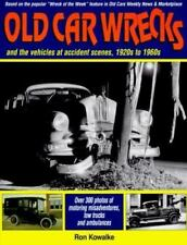 Old Car Wrecks: And the Vehicles at Accident Scenes, 1920s to 1960s