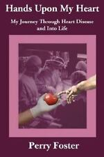 Hands upon My Heart : My Journey Through Heart Disease and into Life by Perry...