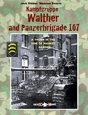 KAMPFGRUPPE WALTHER AND PAZERBRIGADE 107 A THORN IN THE SIDE OF MARKET GARDEN