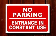 NO PARKING ENTRANCE IN CONSTANT USE sign 3mm foamex PVC plastic 30x20cm
