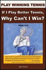 If I Play Better Tennis, Why Can't I Win?: By Julio Yacub