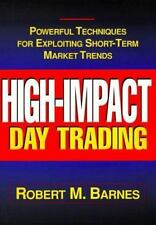 High Impact Day Trading: Powerful Techniques for Exploiting Short-Term Market Tr
