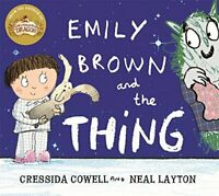 Cressida Cowell - Emily Brown and the Thing