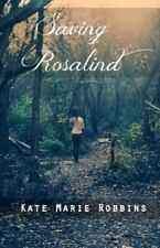Saving Rosalind by Kate Robbins (2015, Paperback)