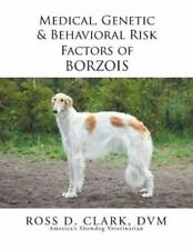 Medical, Genetic and Behavioral Risk Factors of Borzois: By Clark, D. V. M. R.