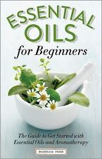 Essential Oils for Beginners : The Guide to Get Started with Essential Oils and