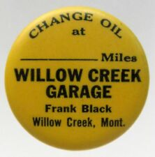 1930's WILLOW CREEK GARAGE Montana CHANGE OIL gas celluloid suction cup button *