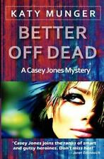 Better Off Dead, Paperback by Munger, Katy, Isbn 1477572325, Isbn-13 97814775.