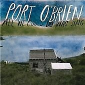 Port O'Brien - All We Could Do Was Sing (2008)