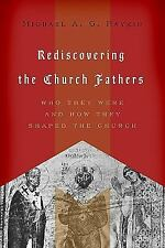 Rediscovering the Church Fathers : Who They Were and How They Shaped the...