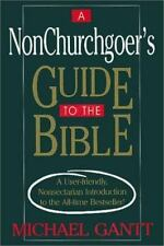 A NonChurchgoer's Guide to the Bible : A User-Friendly, Nonsectarian...