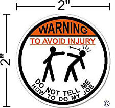 """WARNING To Avoid Injury Do Not Tell Me How To Do My Job ©, I Make Decals®, 2"""" Ha"""