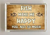 Fish Gift - Novelty Fridge Magnet - Makes Me Happy - Ideal Present Birthday Xmas