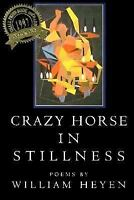 Crazy Horse in Stillness : Poems, Paperback by Heyen, William, Acceptable Con...
