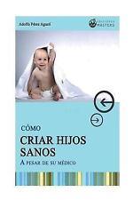 Como CRIAR HIJOS SANOS : A Pesar de Su Medico by Adolfo Agusti (2013, Paperback)