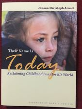 Their Name Is Today : Reclaiming Childhood in a Hostile World by Johann Christop