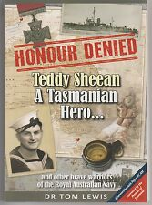 HONOUR DENIED Teddy Sheean Tasmanian RAN hero, Dr Tom Lewis NEW