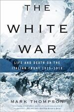 The White War: Life and Death on the Italian Front 1915-1919 by Thompson, Mark