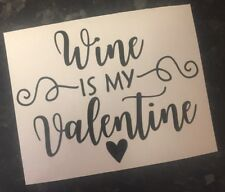 Wine Is My Valentine Decal vinyl stickers for Wine Glasses Gift Valentines