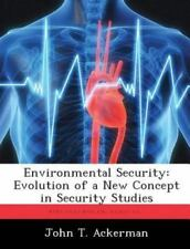 Environmental Security : Evolution of a New Concept in Security Studies by...