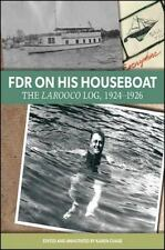 FDR on His Houseboat : The Larooco Log, 1924-1926 (2016, Hardcover)