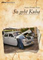So geht Kuba von Arno Frank Eser - Reiseführer für Kuba-Liebhaber