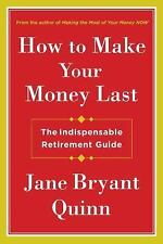 How to Make Your Money Last : The Indispensable Retirement Guide by Jane...