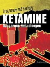 Ketamine: Dangerous Hallucinogen (Drug Abuse & Society: Cost to a-ExLibrary