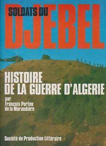 HISTOIRE DE LA GUERRE D ALGERIE   -   SOLDATS DU DJEBEL