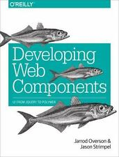 Developing Web Components: UI from jQuery to Polymer by Overson, Jarrod, Strimp