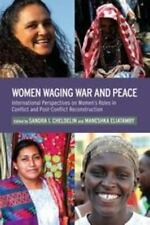 Women Waging War and Peace : International Perspectives of Women's Roles in...