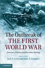 The Outbreak of the First World War : Structure, Politics, and...