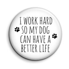 Funny Dog Lover Quote Cute Novelty Button Pin Badge - Pet Gift  38mm/1.5 inch